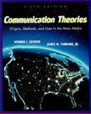 Communication Theories : Origins, Methods and Uses in the Mass Media, Severin, Werner J. and Tankard, James W., Jr., 0801333350