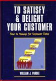 To Satisfy and Delight Your Customer : How to Manage for Customer Value, Pardee, William J., 0932633358