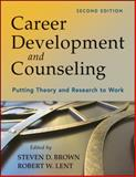 Career Development and Counseling : Putting Theory and Research to Work, Brown, Steven D. and Lent, Robert W., 111806335X