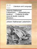 Joannis Nathanael Lieberkühn, Dissertationes Quatuor Collecta and Edita Cura et Studio Joannis Sheldon, Johann Nathanael Lieberkühn, 1170513352