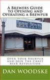 A Brewers Guide to Opening and Operating a Brewpub, Dan Woodske, 1492983357