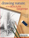 Drawing Nature for the Absolute Beginner, Mark Willenbrink and Mary Willenbrink, 1440323356