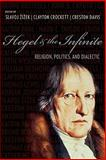 Hegel and the Infinite : Religion, Politics, and Dialectic, Zizek, Slavoj, 0231143354