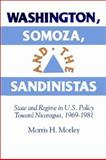 Washington, Somoza and the Sandinistas : State and Regime in U. S. Policy Toward Nicaragua 1969-1981, Morley, Morris H., 0521523354