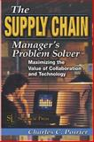The Supply Chain Manager's Problem-Solver : Maximizing the Value of Collaboration and Technology, Poirier, Charles C., 1574443356