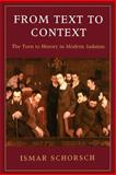 From Text to Context : The Turn to History in Modern Judaism, Schorsch, Ismar, 1584653353