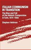 Italian Communism in Transition : The Rise and Fall of the Historic Compromise in Turin, 1975-1980, Hellman, Stephen M., 0195053354