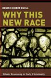 Why This New Race : Ethnic Reasoning in Early Christianity, Buell, Denise K., 0231133359