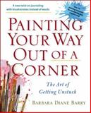 Painting Your Way Out of a Corner, Barbara Diane Barry, 0399163352