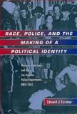 Race, Police, and the Making of a Political Identity : Mexican Americans and the Los Angeles Police Department, 1900-1945, Escobar, Edward J., 0520213351