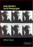 Andy Warhol's Serial Photography, Ganis, William, 0521823358