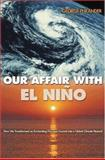 Our Affair with el Nino : How We Transformed an Enchanting Peruvian Current into a Global Climate Hazard, Philander, S. George, 0691113351