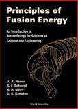 Principles of Fusion Energy : An Introduction to Fusion Energy for Students of Science and Engineering, Harms, A. A. and Kingdon, D. R., 9810243359