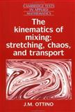 The Kinematics of Mixing : Stretching, Chaos, and Transport, Ottino, J. M., 0521363357