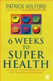 6 Weeks to Superhealth, Patrick Holford, 0749923350