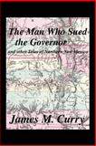 The Man Who Sued the Governor, James M. Curry, 1483653358