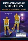 Fundamentals of Robotics : Linking Perception to Action, Xie, M., 9812383352