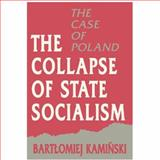 The Collapse of State Socialism : The Case of Poland, Kaminski, Bartlomiej, 0691023352