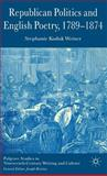 Republican Politics and English Poetry, 1789-1874, Stephanie Kuduk Weiner, 1403993351