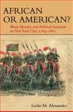 African or American? : Black Identity and Political Activism in New York City, 1784-1861, Alexander, Leslie M., 0252033361