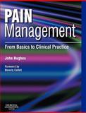 Pain Management : From Basics to Clinical Practice, Hughes, John, 0443103364