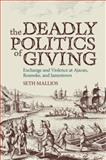 The Deadly Politics of Giving : Exchange and Violence at Ajacan, Roanoke, and Jamestown, Mallios, Seth, 0817353364