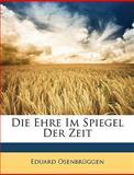 Die Ehre Im Spiegel der Zeit, Eduard Osenbrggen and Eduard Osenbrüggen, 1149693363