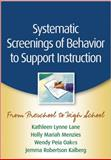 Systematic Screenings of Behavior to Support Instruction : From Preschool to High School, Lane, Kathleen Lynne and Menzies, Holly Mariah, 1462503365