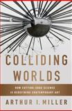 Colliding Worlds, Arthur I. Miller, 0393083365