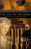 The Life of the Mind : A Christian Perspective, Williams, Clifford, 080102336X