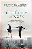 Mindfulness at Work, Stephen McKenzie, 160163336X
