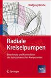Radiale Kreiselpumpen : Berechnung und Konstruktion der Hydrodynamischen Komponenten, Wesche, Wolfgang, 3642193366