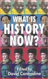 What Is History Now?, David Cannadine, 1403933367