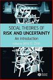 Social Theories of Risk and Uncertainty : An Introduction, , 1405153369