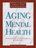 Aging and Mental Health : Positive Psychosocial and Biomedical Approaches, Butler, Robert Neil, 0205193366