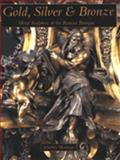 Gold, Silver and Bronze : Metal Sculpture of the Roman Baroque, Montagu, Jennifer, 0300063369