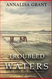 Troubled Waters, AnnaLisa Grant, 1483983366