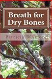 Breath for Dry Bones, Patricia D'Amore, 1494873362