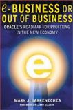 E-Business or Out of Business : Oracle's Roadmap for Profiting in the New Economy, Barrenechea, Mark, 0071373365