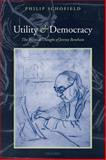 Utility and Democracy : The Political Thought of Jeremy Bentham, Schofield, Philip, 0199563365