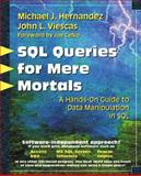 SQL Queries for Mere Mortals : A Hands-On Guide to Data Manipulation in SQL, Hernandez, Michael J. and Viescas, John L., 0201433362