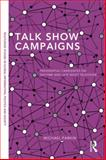 Talk Show Campaigns : Presidential Candidates on the Entertainment Talk Show Circuit, Parkin, Michael, 0415823366
