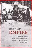 On the Edge of Empire : Gender, Race, and the Making of British Columbia, 1849-1871, Perry, Adele, 0802083366