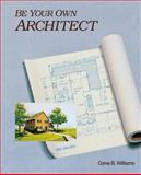 Be Your Own Architect, Williams, Gene B., 0830633367