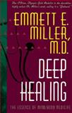 Deep Healing : The Essence of Mind/Body Medicine, Miller, Emmett E., 1561703362