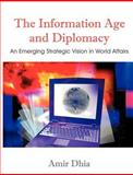Information Age and Diplomacy an Emergin, Dhia, Amir, 1581123361