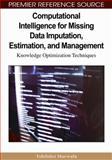 Computational Intelligence for Missing Data Imputation, Estimation and Management : Knowledge Optimization Techniques, Marwala, Tshilidzi, 1605663360