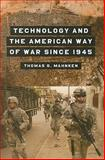 Technology and the American Way of War Since 1945, Mahnken, Thomas G., 0231123361