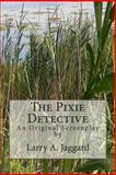 The Pixie Detective, Larry A. Jaggard, 1478323361