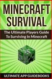 Minecraft Survival (the Ultimate Players Guide to Surviving Minecraft), Ultimate Guidebooks, 149492336X